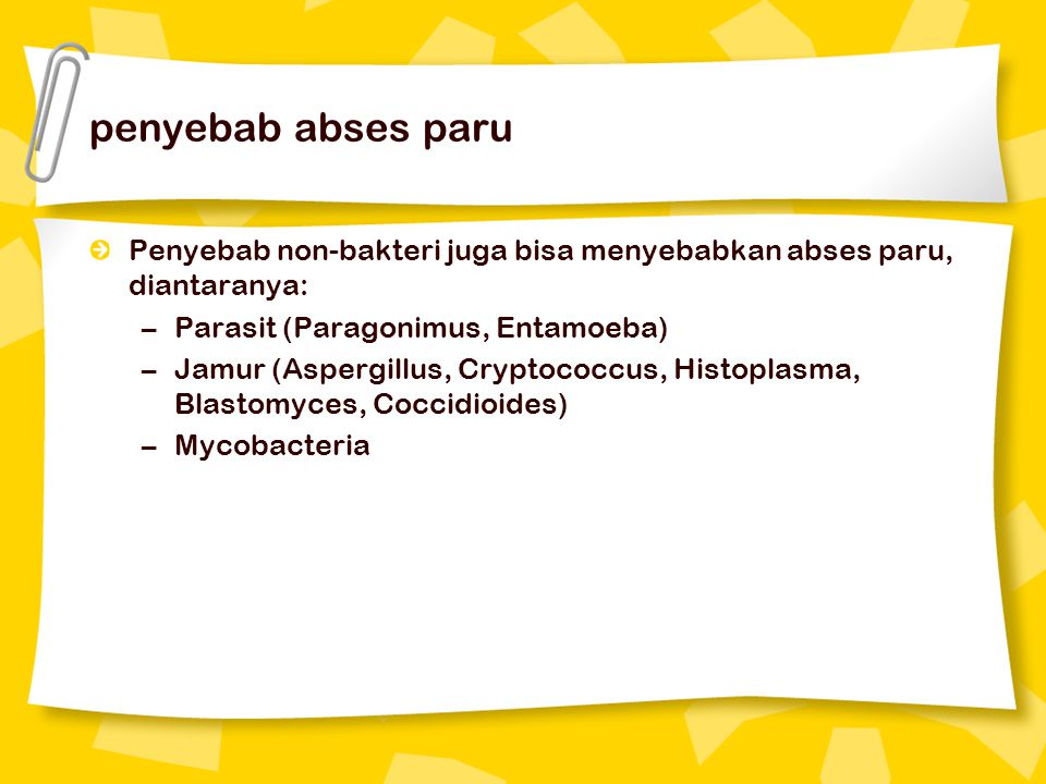penyebab abses paru Penyebab non-bakteri juga bisa menyebabkan abses paru, diantaranya: Parasit (Paragonimus, Entamoeba)