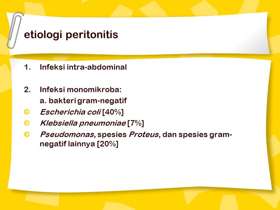 etiologi peritonitis Infeksi intra-abdominal Infeksi monomikroba: