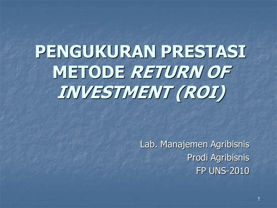 PENGUKURAN PRESTASI METODE RETURN OF INVESTMENT (ROI)