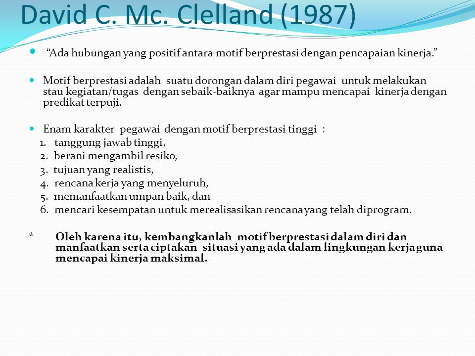 David C. Mc. Clelland (1987) Ada hubungan yang positif antara motif berprestasi dengan pencapaian kinerja.