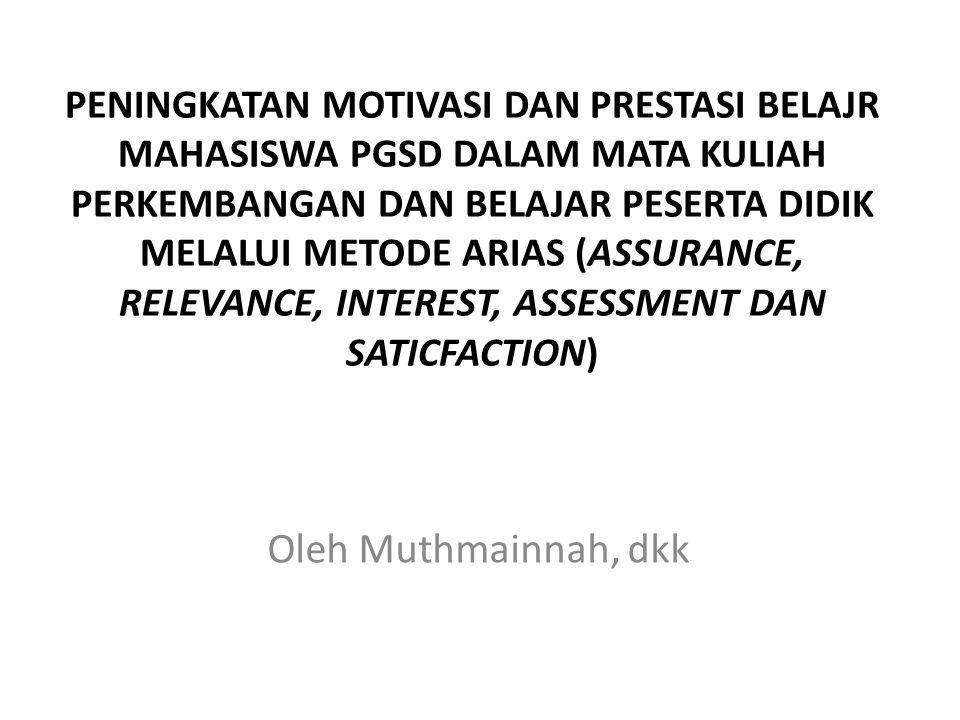 PENINGKATAN MOTIVASI DAN PRESTASI BELAJR MAHASISWA PGSD DALAM MATA KULIAH PERKEMBANGAN DAN BELAJAR PESERTA DIDIK MELALUI METODE ARIAS (ASSURANCE, RELEVANCE, INTEREST, ASSESSMENT DAN SATICFACTION)
