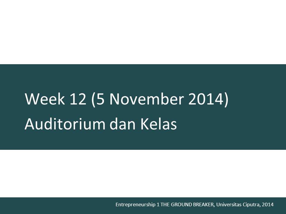Week 12 (5 November 2014) Auditorium dan Kelas