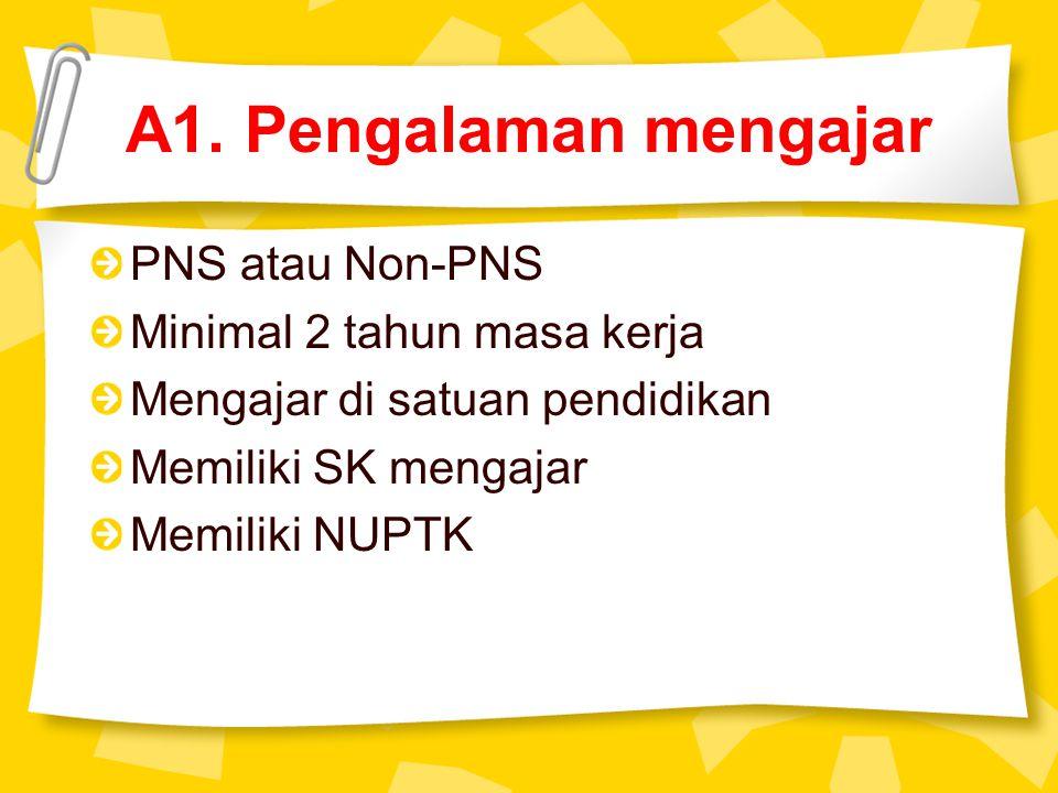 A1. Pengalaman mengajar PNS atau Non-PNS Minimal 2 tahun masa kerja