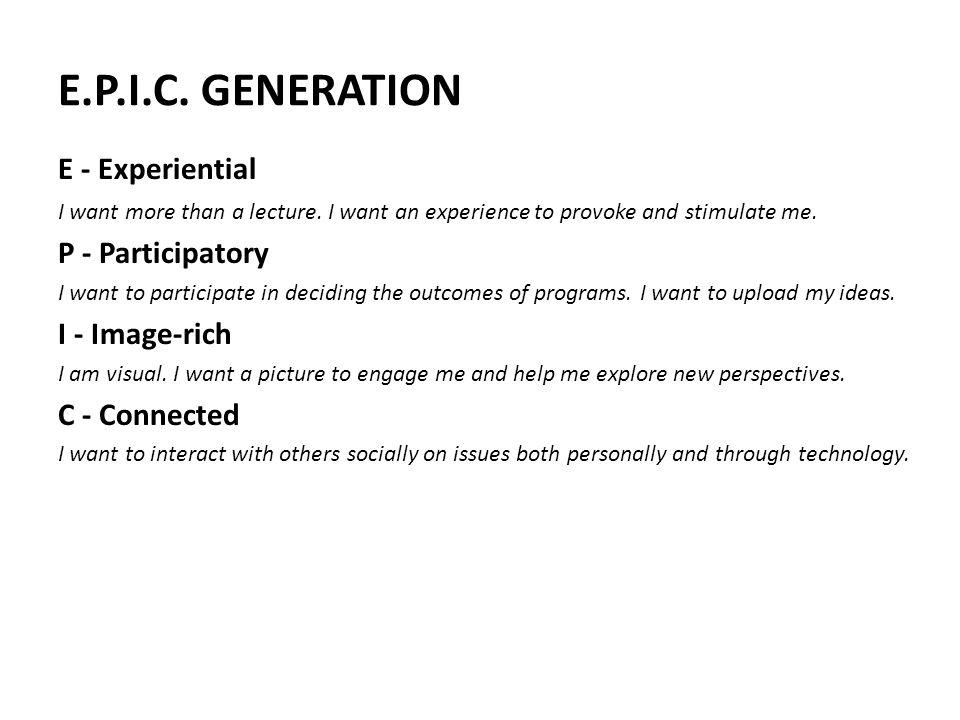 E.P.I.C. GENERATION E - Experiential P - Participatory I - Image-rich
