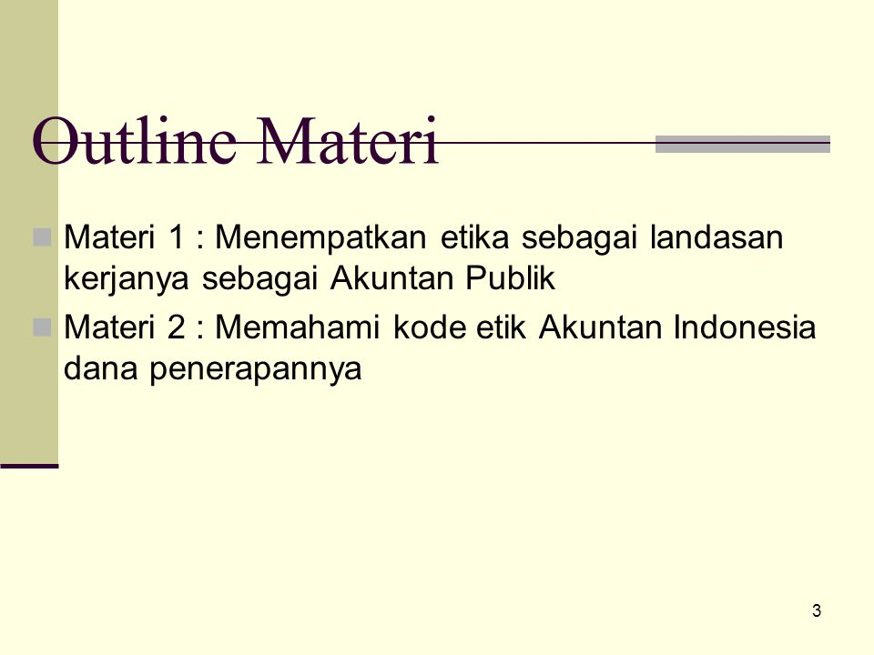 Outline Materi Materi 1 : Menempatkan etika sebagai landasan kerjanya sebagai Akuntan Publik.