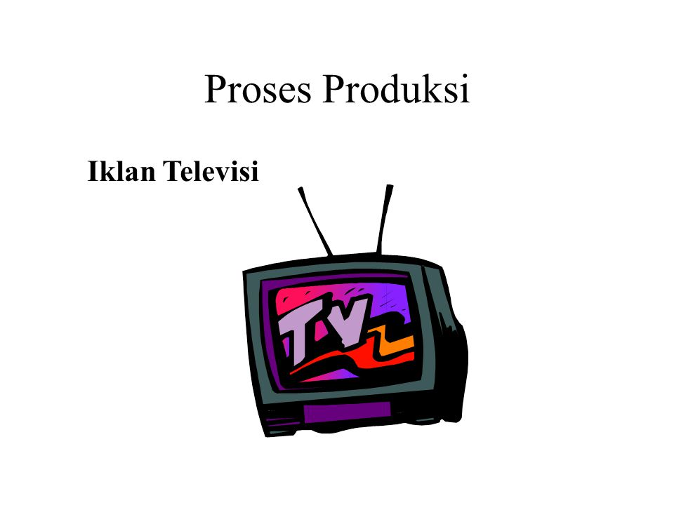Proses Produksi Iklan Televisi