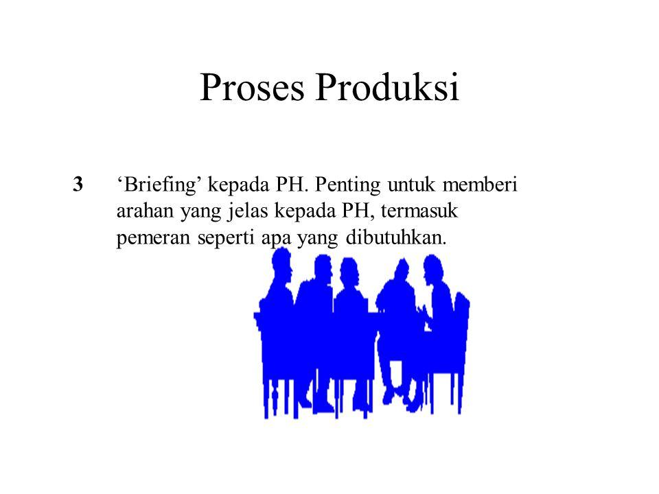 Proses Produksi 3 'Briefing' kepada PH. Penting untuk memberi