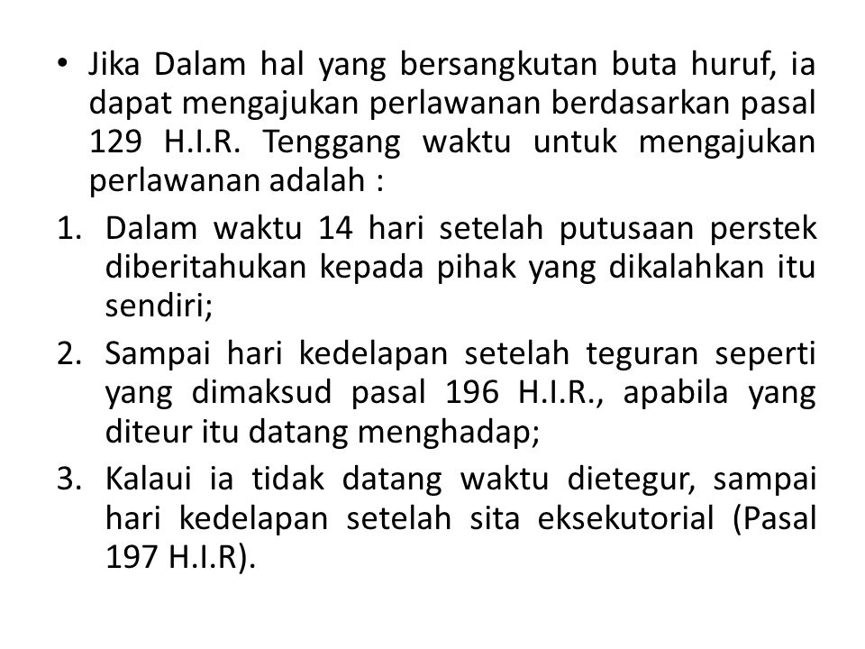 Jika Dalam hal yang bersangkutan buta huruf, ia dapat mengajukan perlawanan berdasarkan pasal 129 H.I.R. Tenggang waktu untuk mengajukan perlawanan adalah :