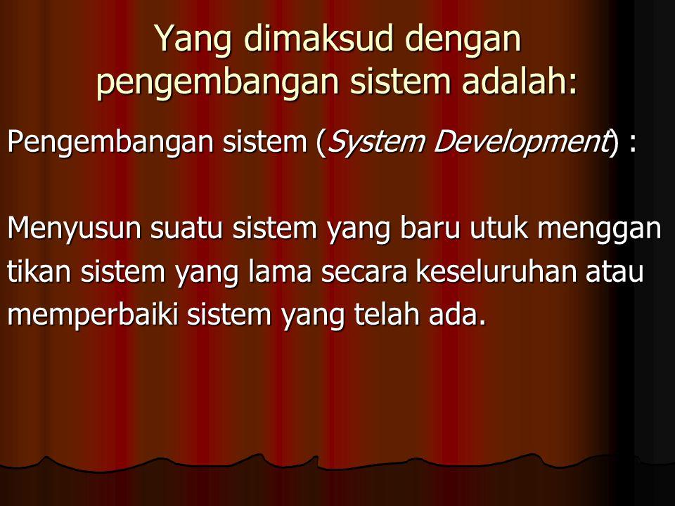 Yang dimaksud dengan pengembangan sistem adalah: