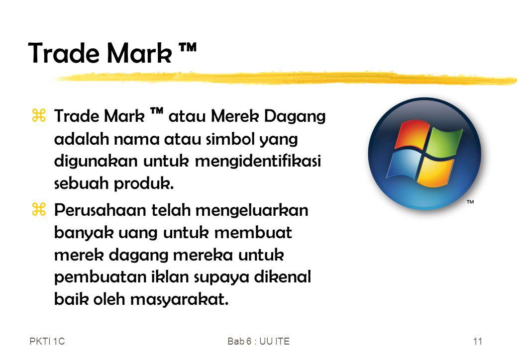 Trade Mark ™ Trade Mark ™ atau Merek Dagang adalah nama atau simbol yang digunakan untuk mengidentifikasi sebuah produk.
