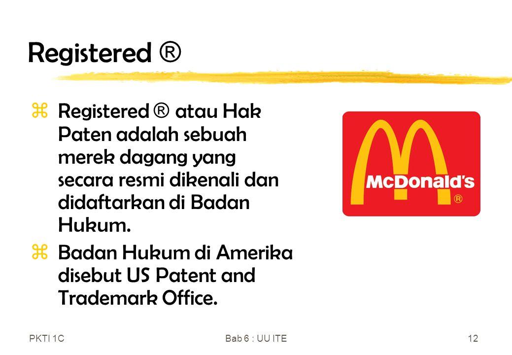 Registered ® Registered ® atau Hak Paten adalah sebuah merek dagang yang secara resmi dikenali dan didaftarkan di Badan Hukum.