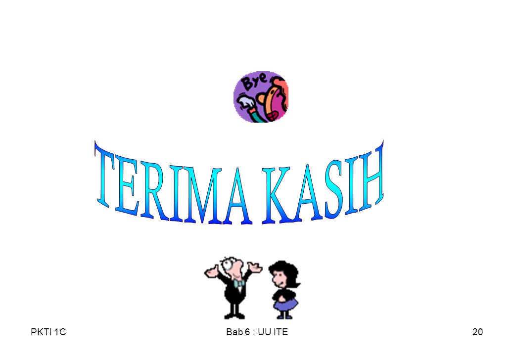 TERIMA KASIH PKTI 1C Bab 6 : UU ITE Bab 2 PKTI 1C 4/10/2017