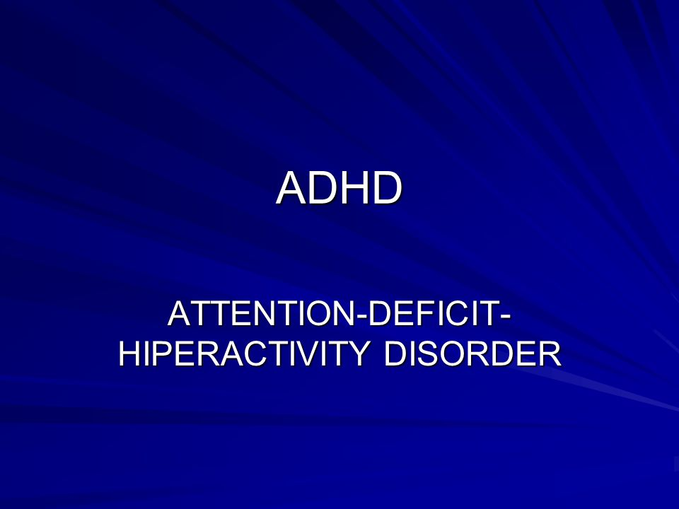 ATTENTION-DEFICIT-HIPERACTIVITY DISORDER