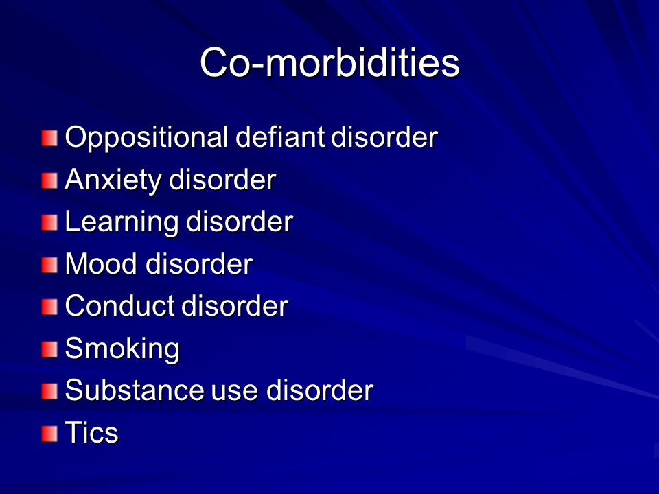 Co-morbidities Oppositional defiant disorder Anxiety disorder