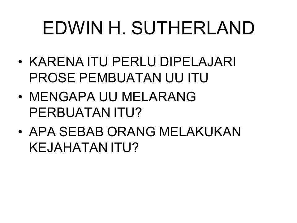 EDWIN H. SUTHERLAND KARENA ITU PERLU DIPELAJARI PROSE PEMBUATAN UU ITU
