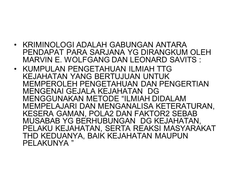KRIMINOLOGI ADALAH GABUNGAN ANTARA PENDAPAT PARA SARJANA YG DIRANGKUM OLEH MARVIN E. WOLFGANG DAN LEONARD SAVITS :