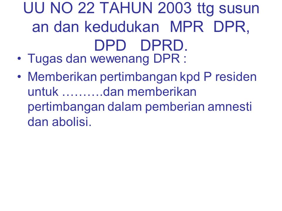 UU NO 22 TAHUN 2003 ttg susun an dan kedudukan MPR DPR, DPD DPRD.