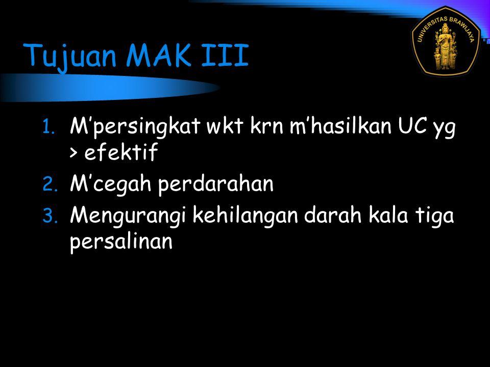 Tujuan MAK III M'persingkat wkt krn m'hasilkan UC yg > efektif