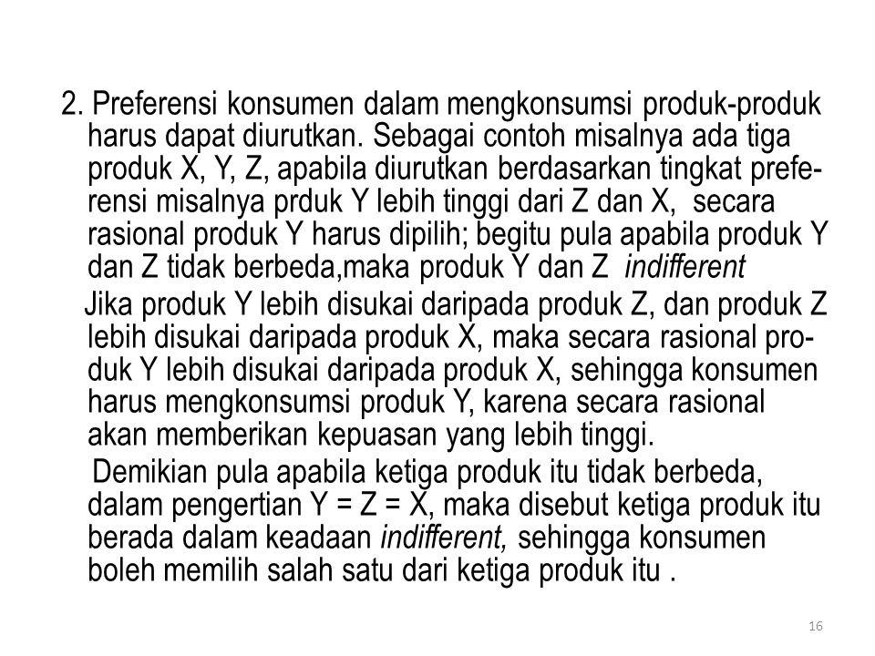 2. Preferensi konsumen dalam mengkonsumsi produk-produk harus dapat diurutkan.