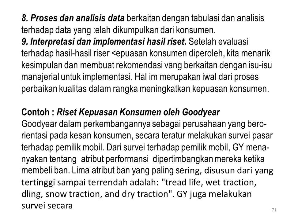 8. Proses dan analisis data berkaitan dengan tabulasi dan analisis terhadap data yang :elah dikumpulkan dari konsumen.