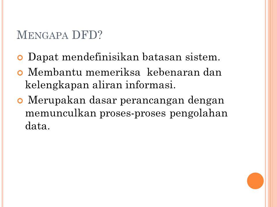 Mengapa DFD Dapat mendefinisikan batasan sistem.