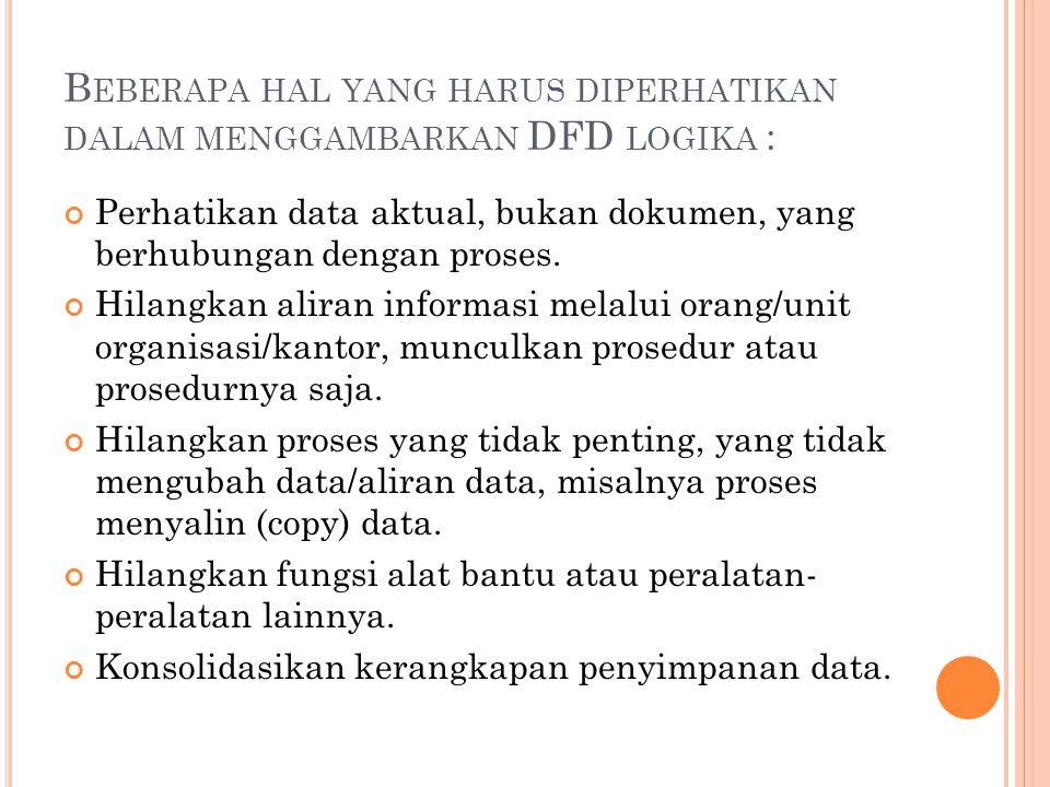 Beberapa hal yang harus diperhatikan dalam menggambarkan DFD logika :