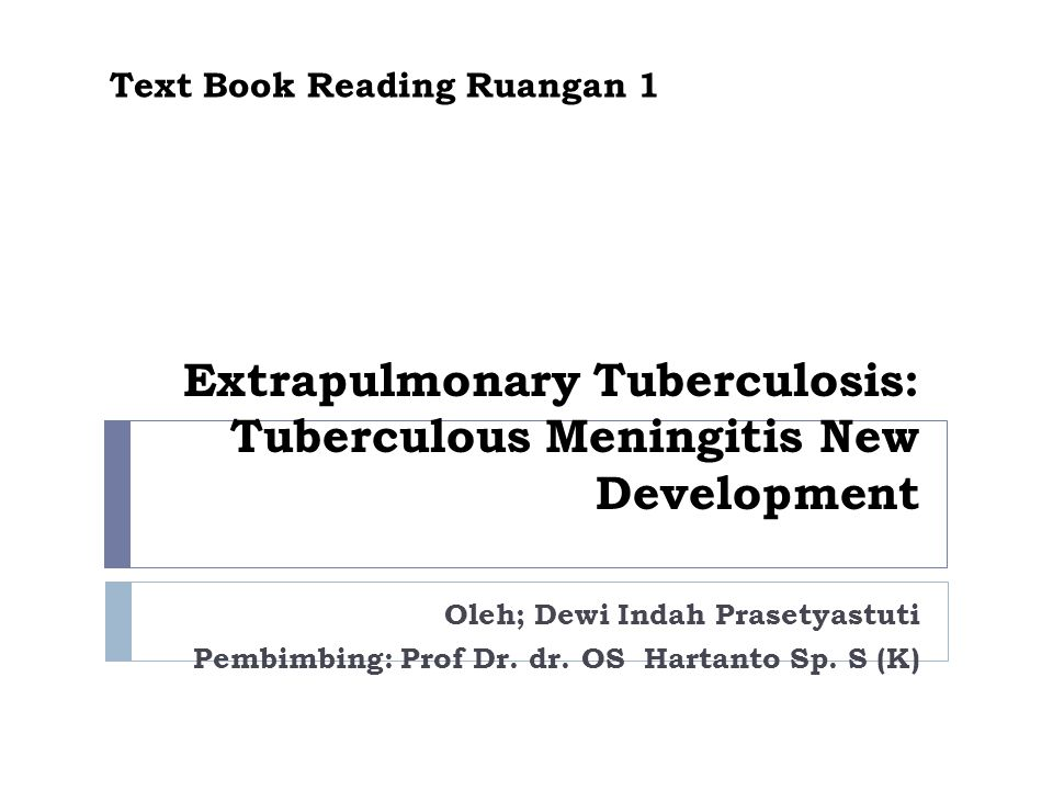 Extrapulmonary Tuberculosis: Tuberculous Meningitis New Development