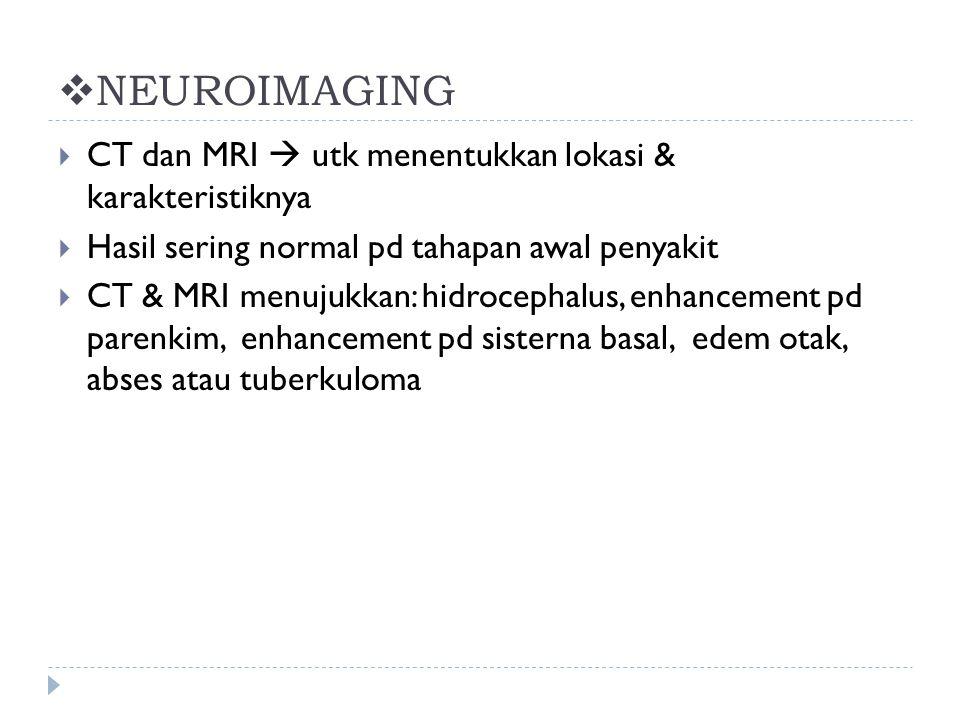 NEUROIMAGING CT dan MRI  utk menentukkan lokasi & karakteristiknya