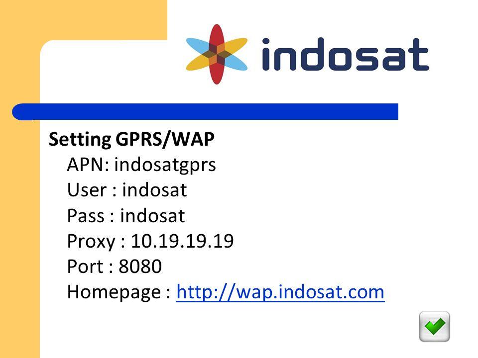 Setting GPRS/WAP APN: indosatgprs User : indosat Pass : indosat Proxy : 10.19.19.19 Port : 8080 Homepage : http://wap.indosat.com