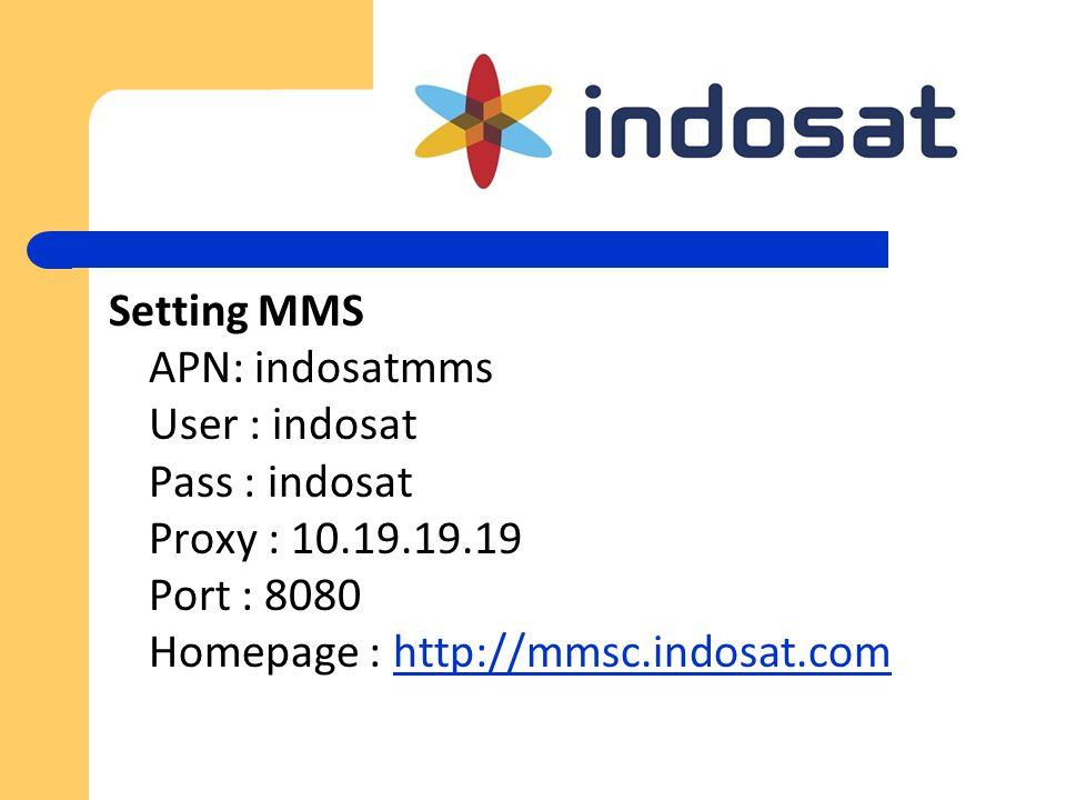 Setting MMS APN: indosatmms User : indosat Pass : indosat Proxy : 10