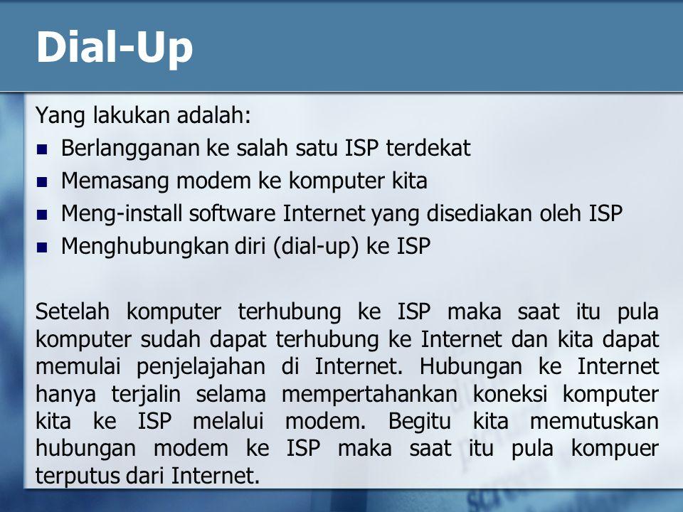 Dial-Up Yang lakukan adalah: Berlangganan ke salah satu ISP terdekat