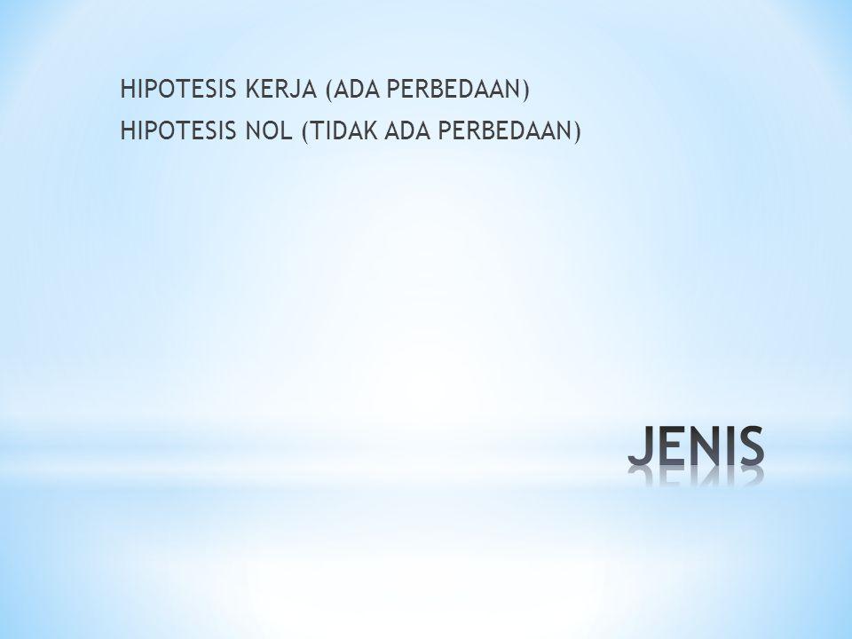 HIPOTESIS KERJA (ADA PERBEDAAN) HIPOTESIS NOL (TIDAK ADA PERBEDAAN)