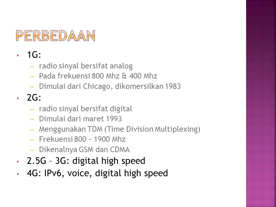 Perbedaan 1G: 2G: 2.5G – 3G: digital high speed
