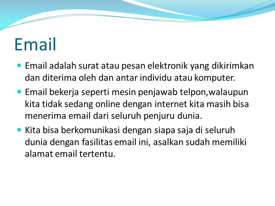 Email Email adalah surat atau pesan elektronik yang dikirimkan dan diterima oleh dan antar individu atau komputer.