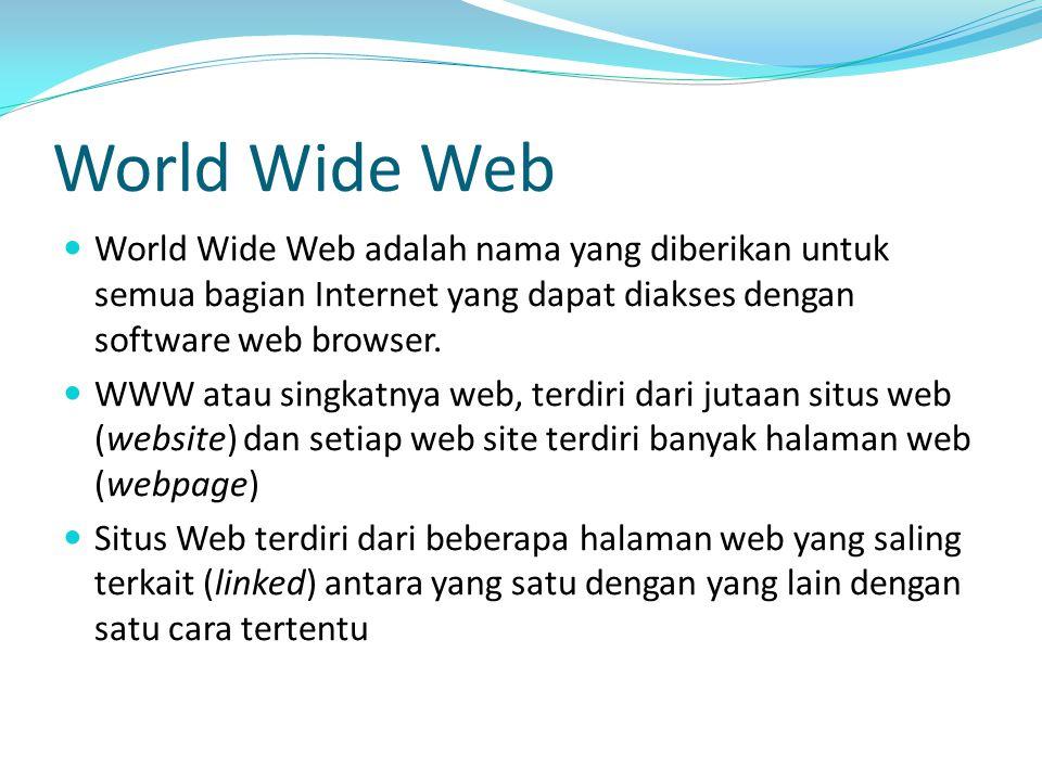 World Wide Web World Wide Web adalah nama yang diberikan untuk semua bagian Internet yang dapat diakses dengan software web browser.