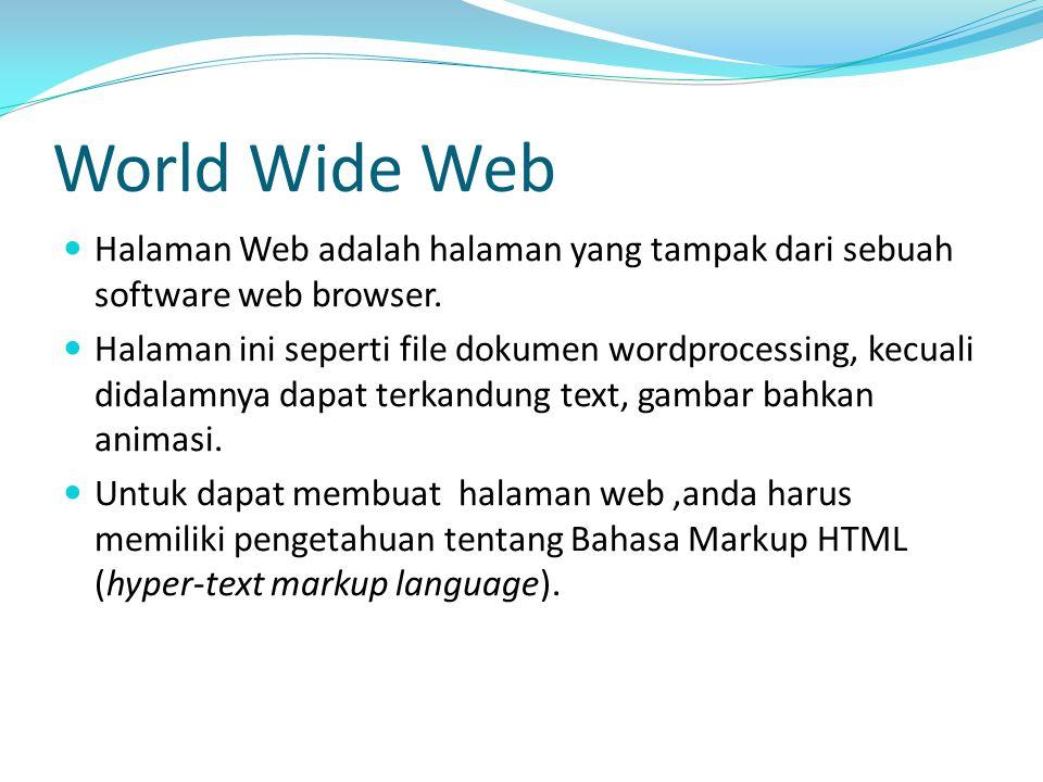 World Wide Web Halaman Web adalah halaman yang tampak dari sebuah software web browser.