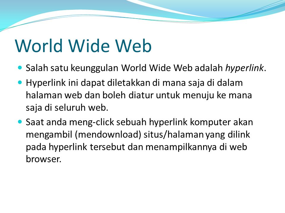 World Wide Web Salah satu keunggulan World Wide Web adalah hyperlink.