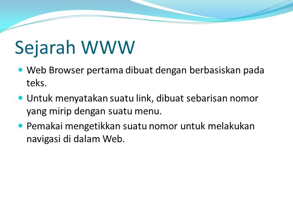 Sejarah WWW Web Browser pertama dibuat dengan berbasiskan pada teks.