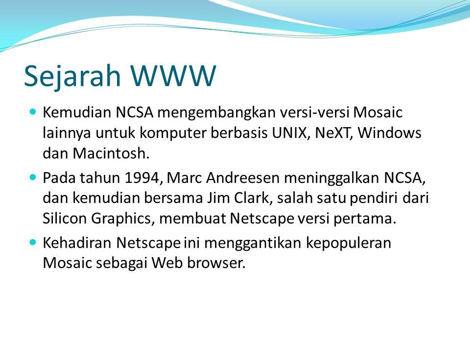 Sejarah WWW Kemudian NCSA mengembangkan versi-versi Mosaic lainnya untuk komputer berbasis UNIX, NeXT, Windows dan Macintosh.