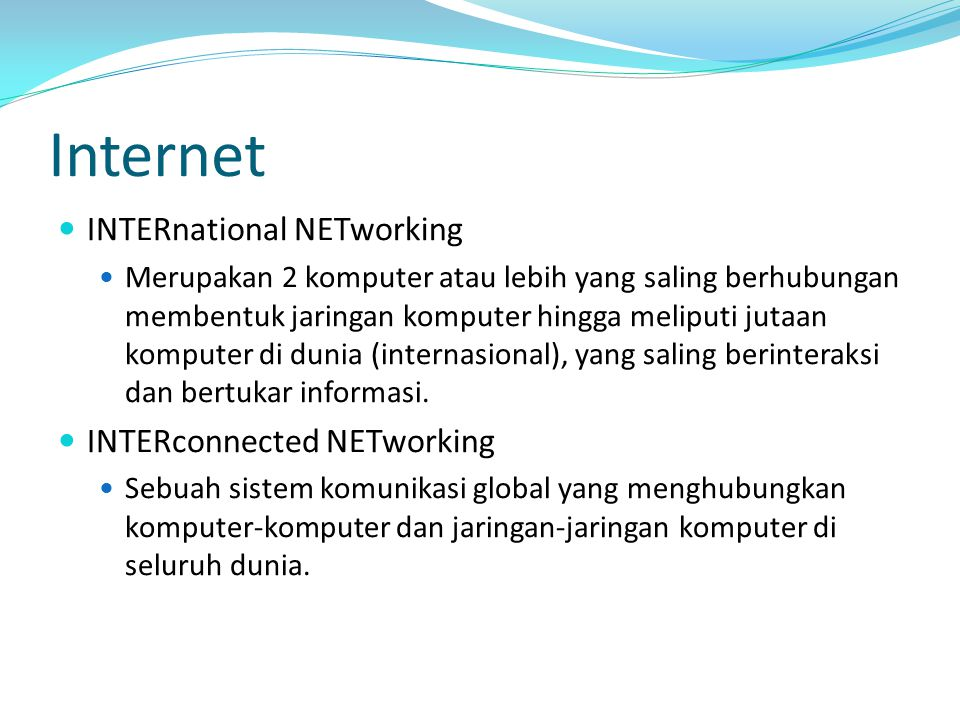 Internet INTERnational NETworking INTERconnected NETworking