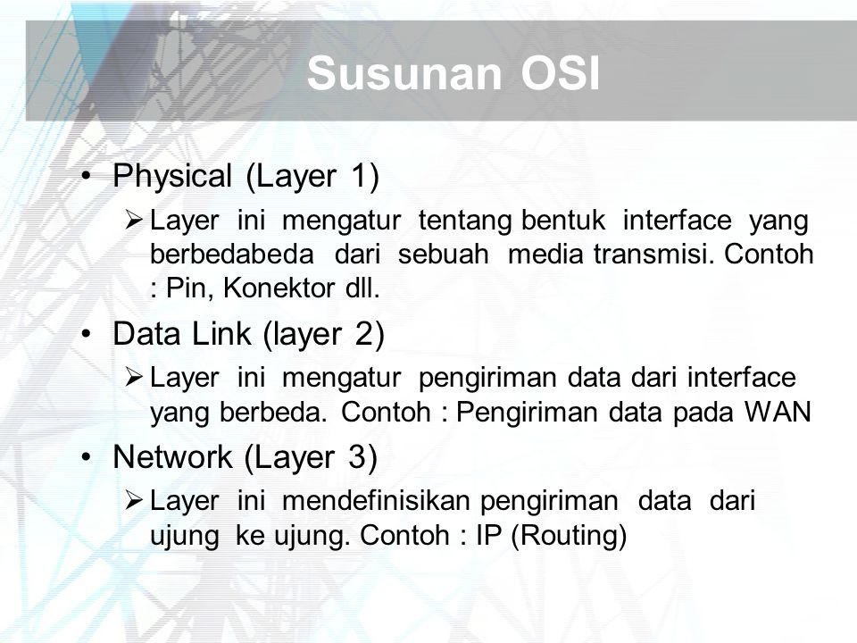 Susunan OSI Physical (Layer 1) Data Link (layer 2) Network (Layer 3)