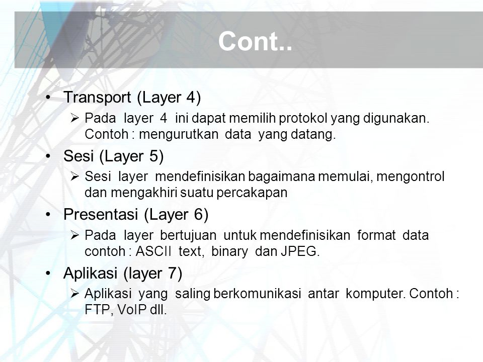 Cont.. Transport (Layer 4) Sesi (Layer 5) Presentasi (Layer 6)