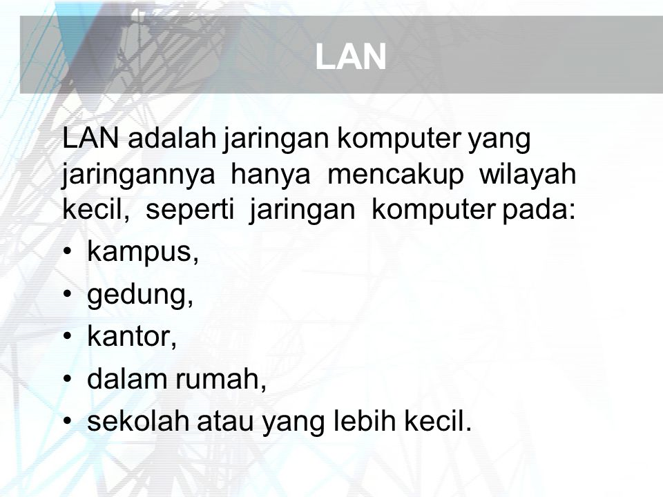 LAN LAN adalah jaringan komputer yang jaringannya hanya mencakup wilayah kecil, seperti jaringan komputer pada:
