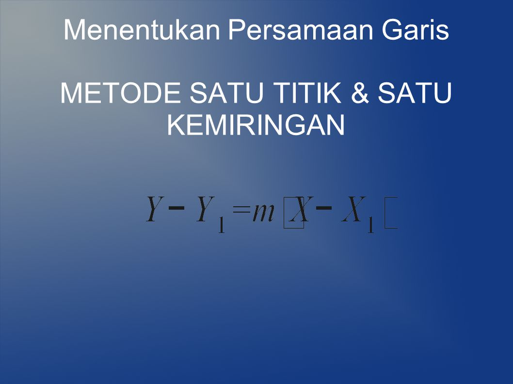 Menentukan Persamaan Garis METODE SATU TITIK & SATU KEMIRINGAN