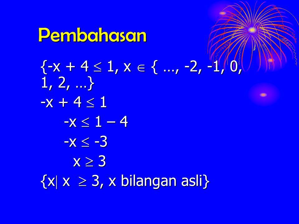 Pembahasan {-x + 4  1, x  { …, -2, -1, 0, 1, 2, …} -x + 4  1