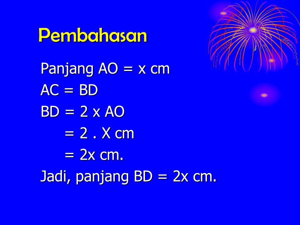 Pembahasan Panjang AO = x cm AC = BD BD = 2 x AO = 2 . X cm = 2x cm.