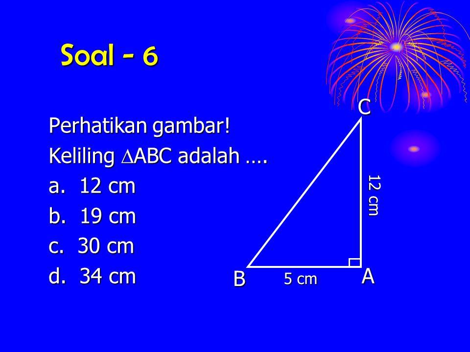 Soal - 6 C Perhatikan gambar! Keliling ABC adalah …. a. 12 cm