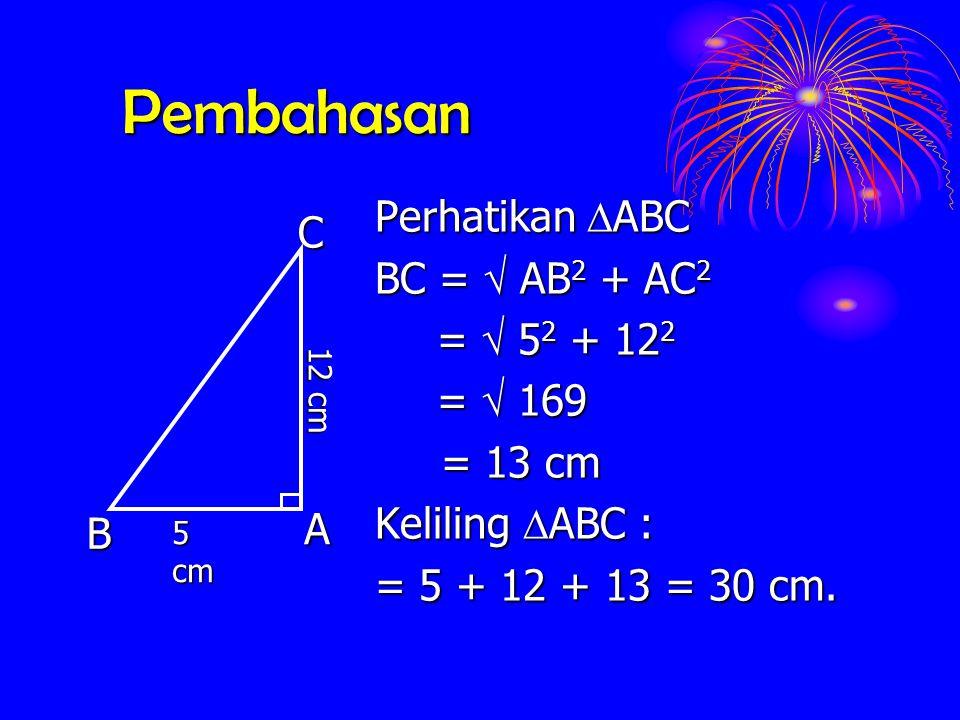 Pembahasan Perhatikan ABC C BC =  AB2 + AC2 =  52 + 122 =  169