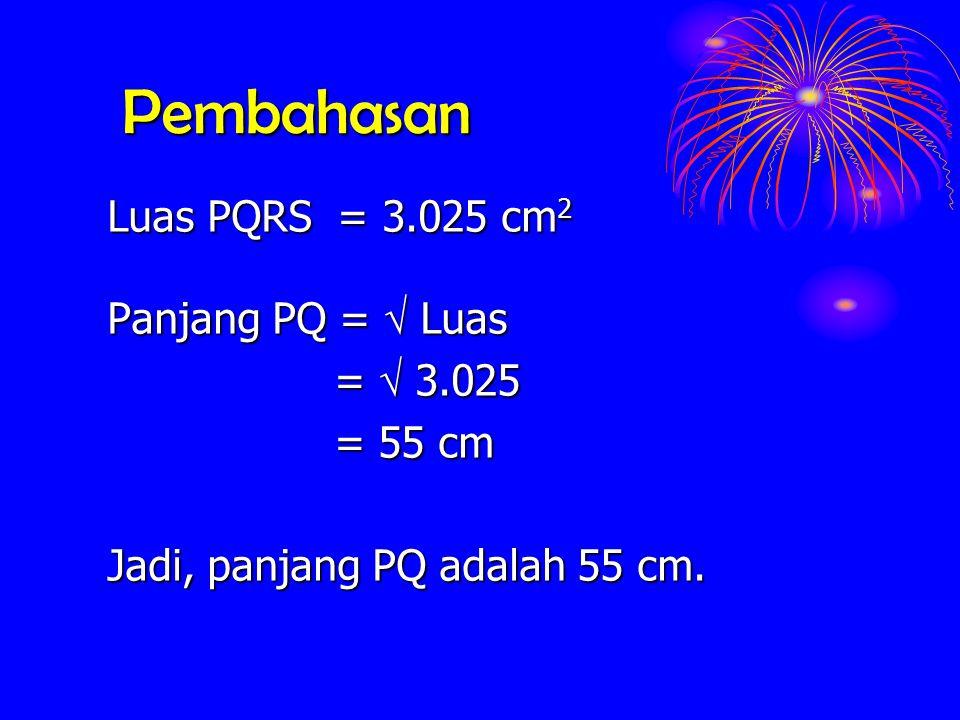 Pembahasan Luas PQRS = 3.025 cm2 Panjang PQ =  Luas =  3.025 = 55 cm