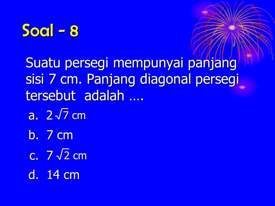 Soal - 8 Suatu persegi mempunyai panjang sisi 7 cm. Panjang diagonal persegi tersebut adalah …. a. 2.